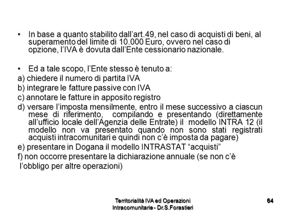 6464 In base a quanto stabilito dallart.49, nel caso di acquisti di beni, al superamento del limite di 10.000 Euro, ovvero nel caso di opzione, lIVA è