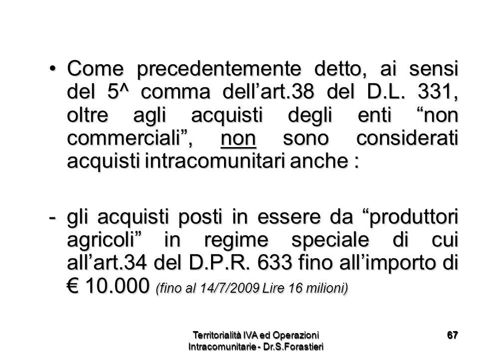 6767 Come precedentemente detto, ai sensi del 5^ comma dellart.38 del D.L. 331, oltre agli acquisti degli enti non commerciali, non sono considerati a