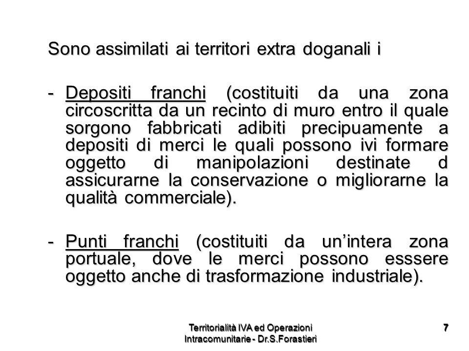 77 Sono assimilati ai territori extra doganali i -Depositi franchi (costituiti da una zona circoscritta da un recinto di muro entro il quale sorgono f