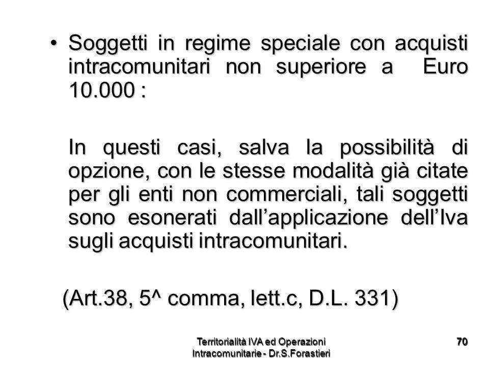 7070 Soggetti in regime speciale con acquisti intracomunitari non superiore a Euro 10.000 :Soggetti in regime speciale con acquisti intracomunitari no