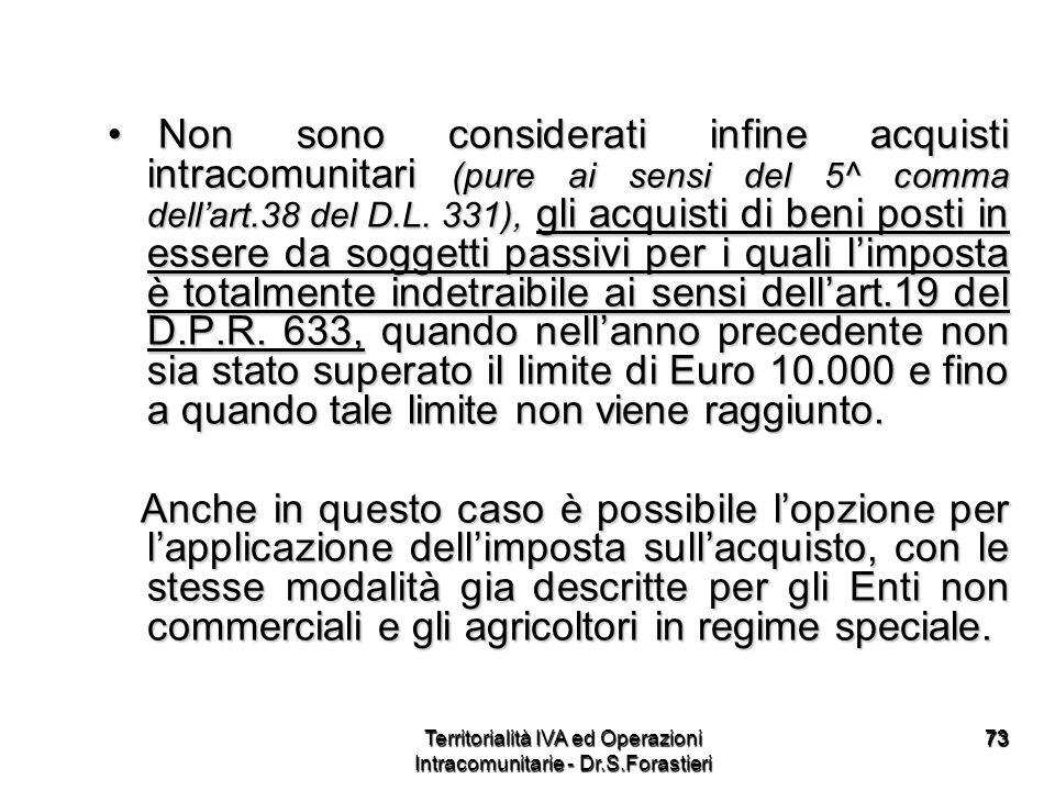 7373 Non sono considerati infine acquisti intracomunitari (pure ai sensi del 5^ comma dellart.38 del D.L. 331), gli acquisti di beni posti in essere d