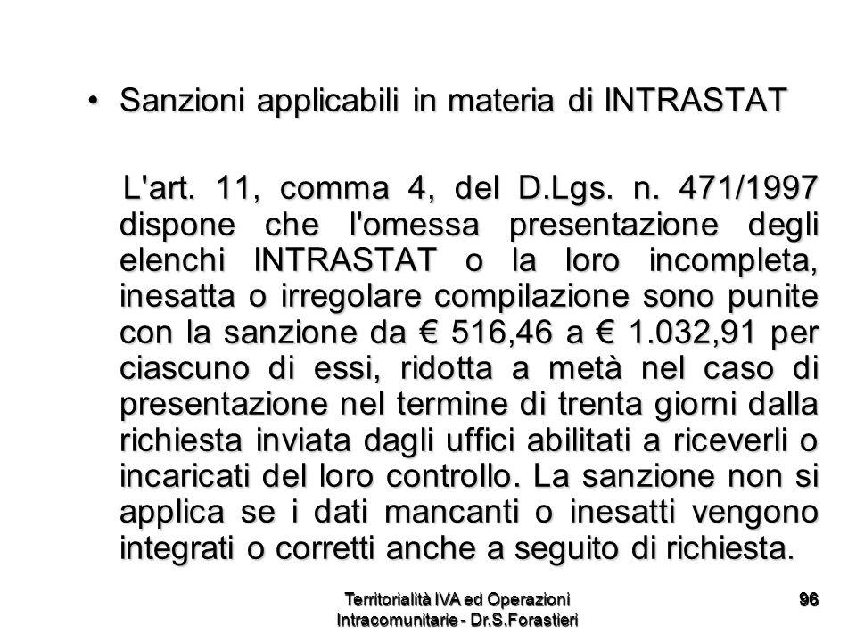 9696 Sanzioni applicabili in materia di INTRASTATSanzioni applicabili in materia di INTRASTAT L'art. 11, comma 4, del D.Lgs. n. 471/1997 dispone che l