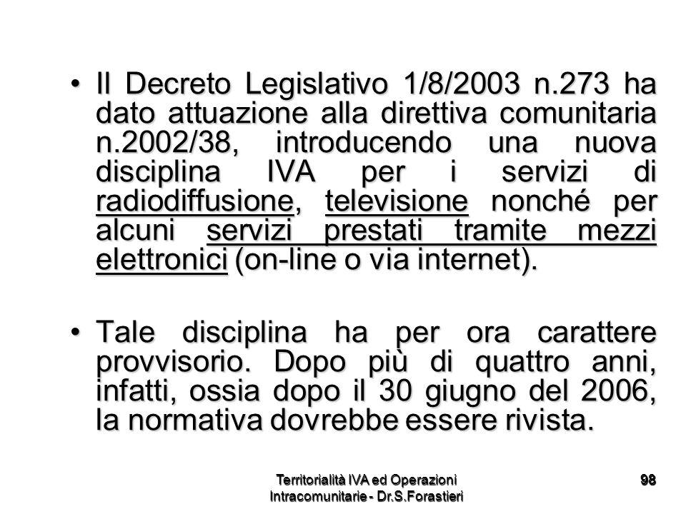 9898 Il Decreto Legislativo 1/8/2003 n.273 ha dato attuazione alla direttiva comunitaria n.2002/38, introducendo una nuova disciplina IVA per i serviz