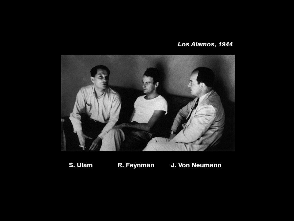 S. UlamR. FeynmanJ. Von Neumann Los Alamos, 1944