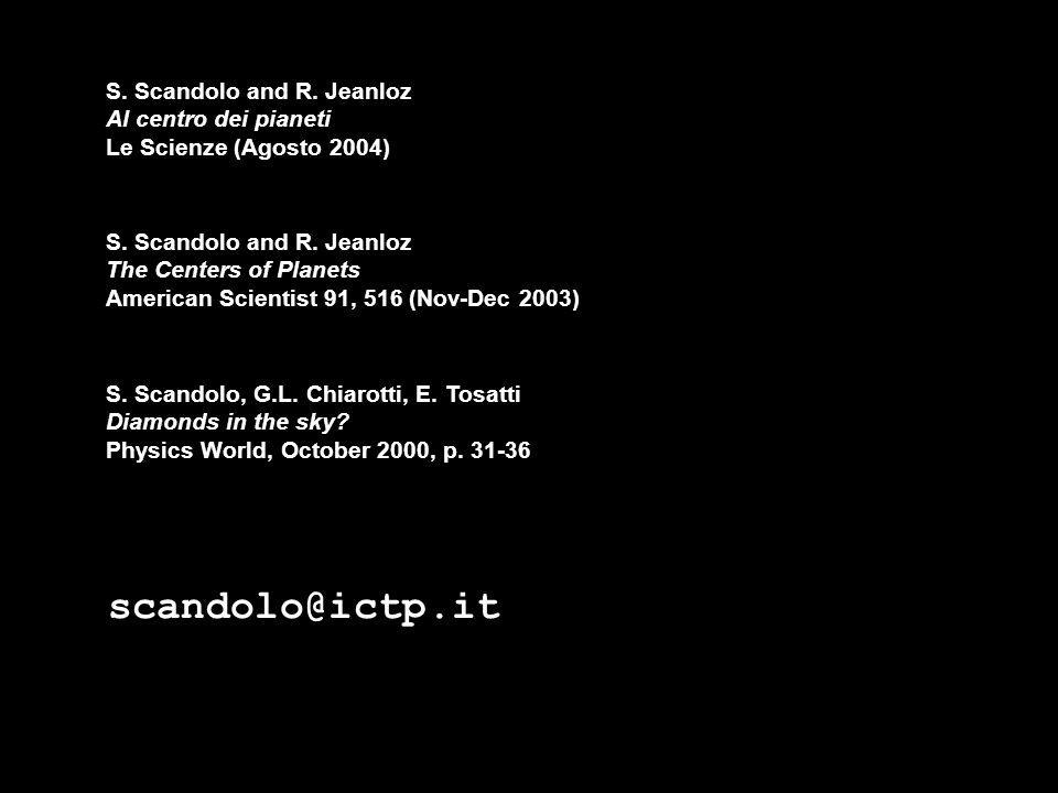 S. Scandolo and R. Jeanloz The Centers of Planets American Scientist 91, 516 (Nov-Dec 2003) S. Scandolo, G.L. Chiarotti, E. Tosatti Diamonds in the sk