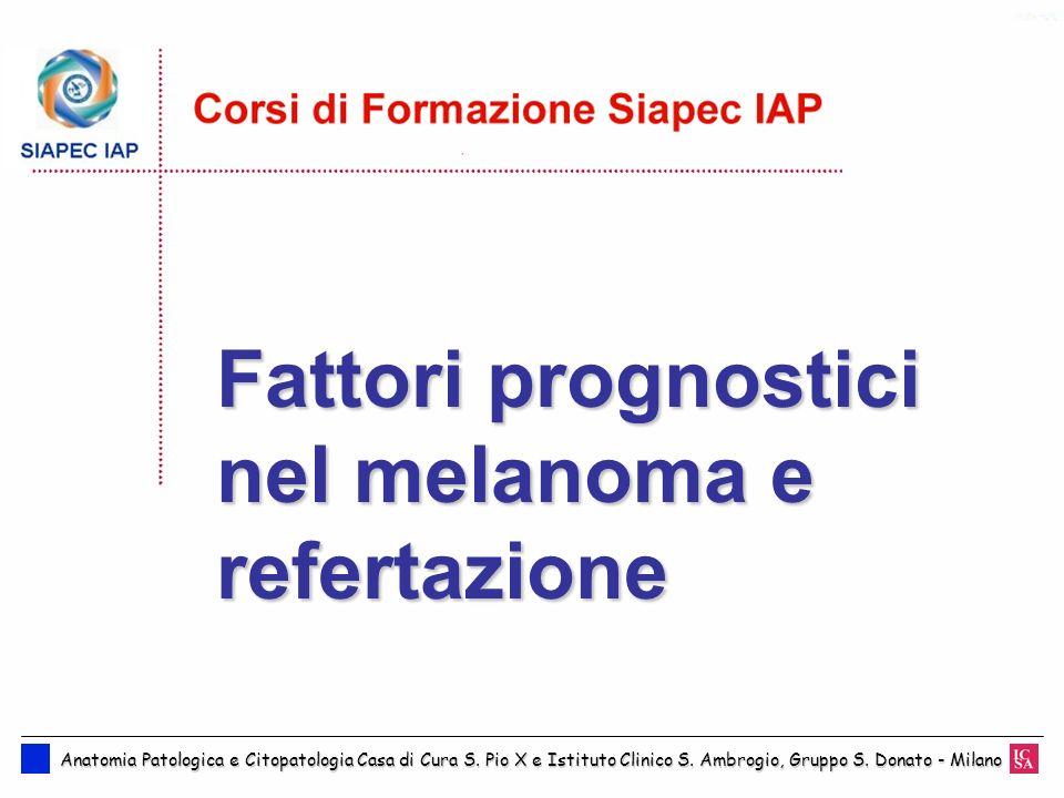 Fattori prognostici nel melanoma e refertazione Anatomia Patologica e Citopatologia Casa di Cura S. Pio X e Istituto Clinico S. Ambrogio, Gruppo S. Do