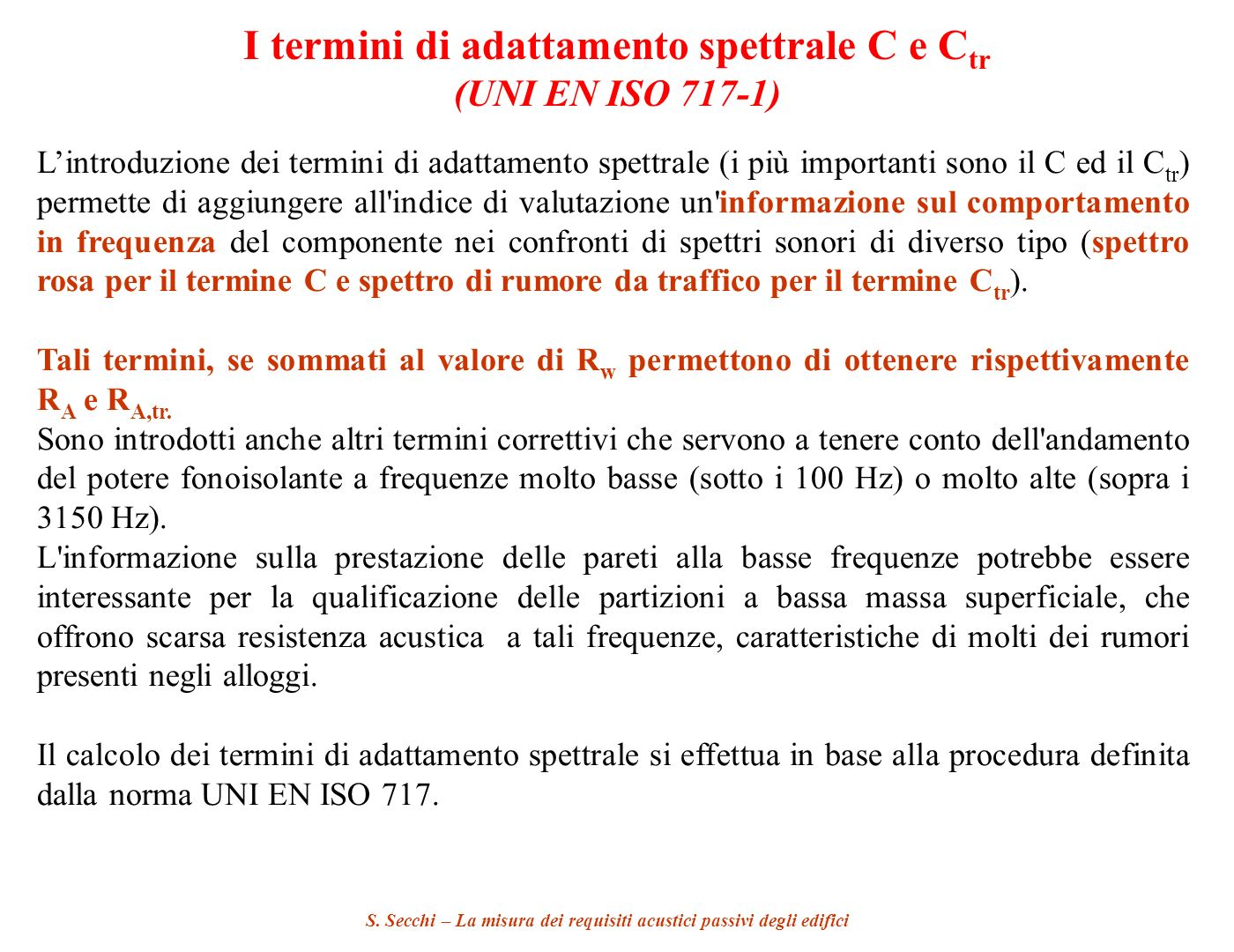 S. Secchi – La misura dei requisiti acustici passivi degli edifici I termini di adattamento spettrale C e C tr (UNI EN ISO 717-1) Lintroduzione dei te