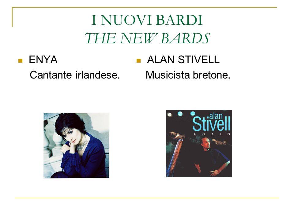 I NUOVI BARDI THE NEW BARDS ENYA Cantante irlandese. ALAN STIVELL Musicista bretone.