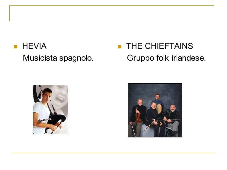 HEVIA Musicista spagnolo. THE CHIEFTAINS Gruppo folk irlandese.