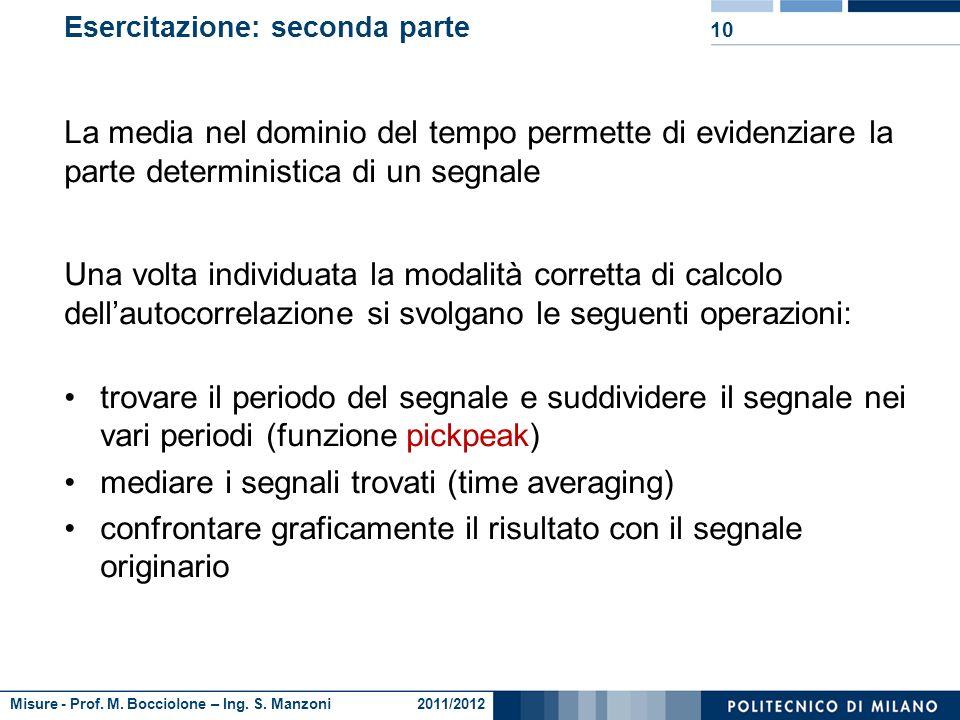 Misure - Prof. M. Bocciolone – Ing. S. Manzoni 2011/2012 9 Esercitazione: prima parte Confrontare il risultato del propria funzione di autocorrelazion