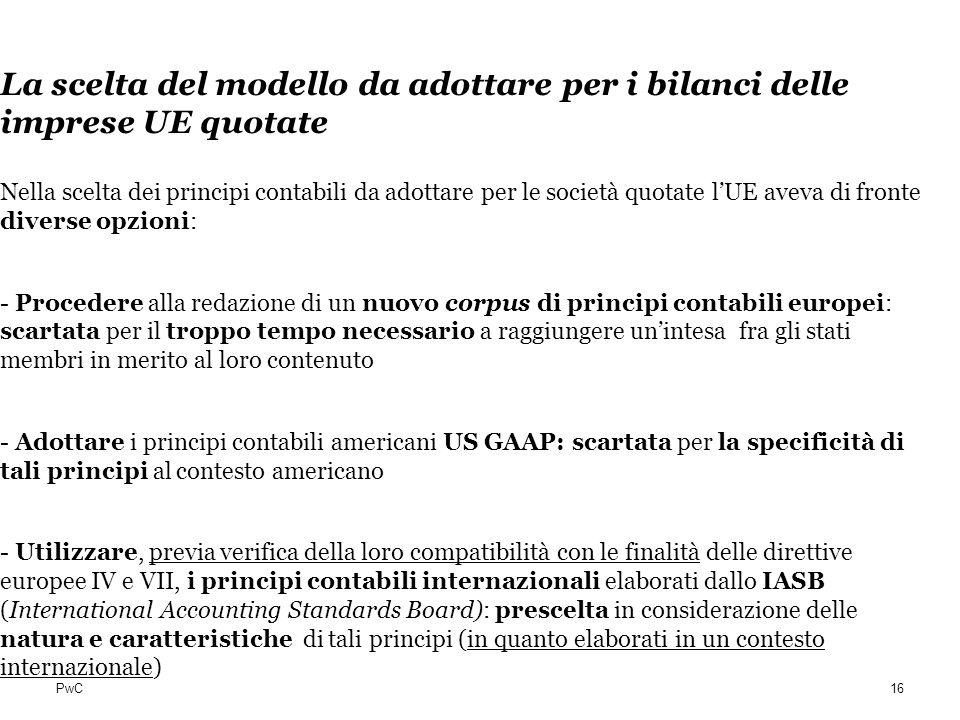 PwC La scelta del modello da adottare per i bilanci delle imprese UE quotate Nella scelta dei principi contabili da adottare per le società quotate lU