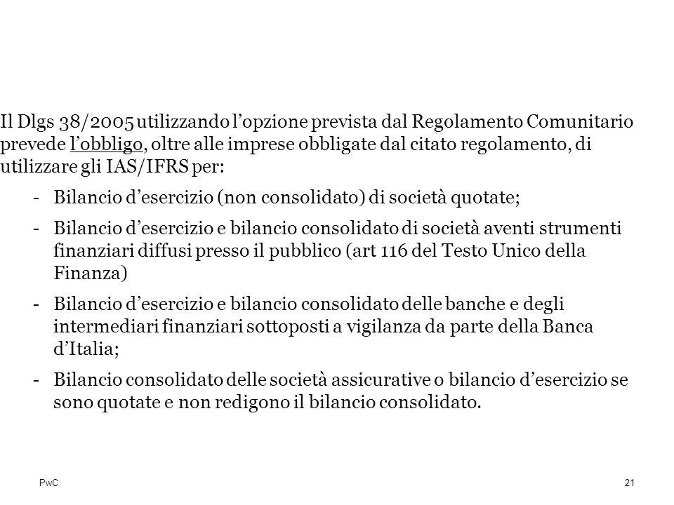 PwC La situazione in Italia Il Dlgs 38/2005 utilizzando lopzione prevista dal Regolamento Comunitario prevede lobbligo, oltre alle imprese obbligate d