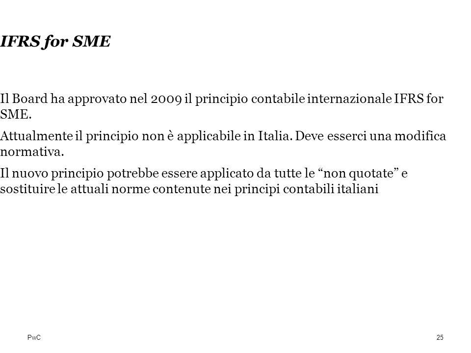 PwC IFRS for SME Il Board ha approvato nel 2009 il principio contabile internazionale IFRS for SME. Attualmente il principio non è applicabile in Ital
