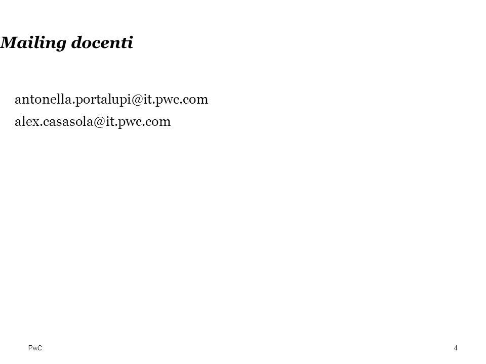 PwC Mailing docenti antonella.portalupi@it.pwc.com alex.casasola@it.pwc.com 4