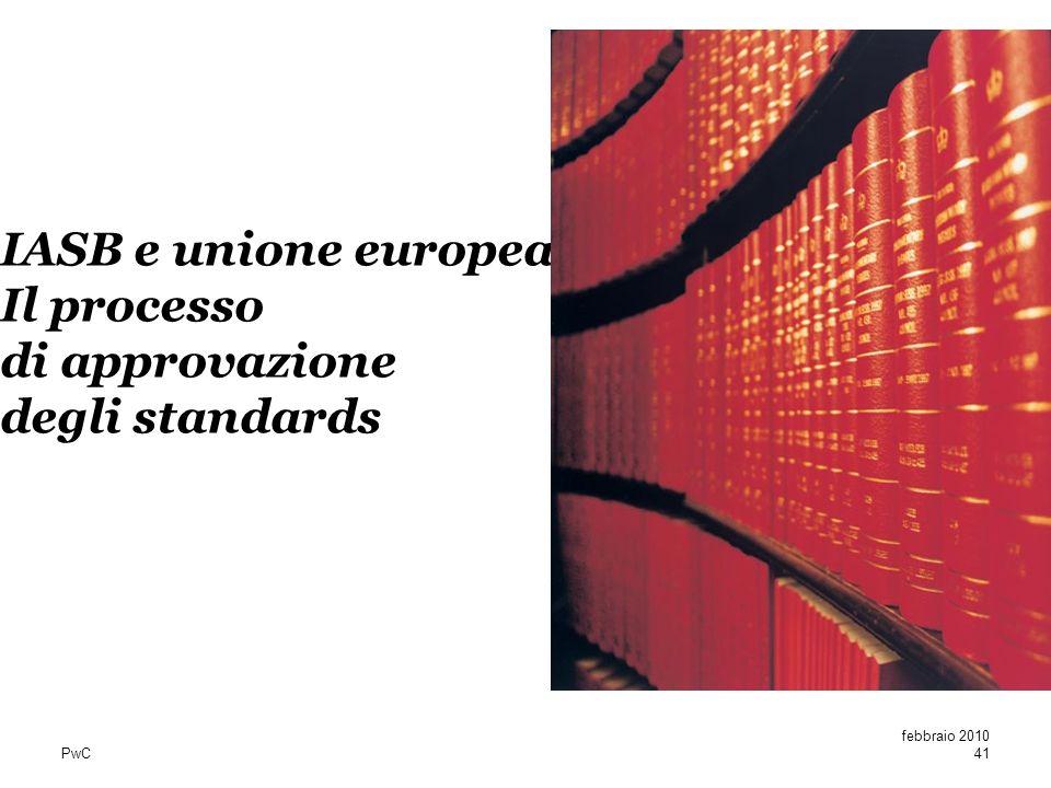 PwC IASB e unione europea Il processo di approvazione degli standards febbraio 2010 41
