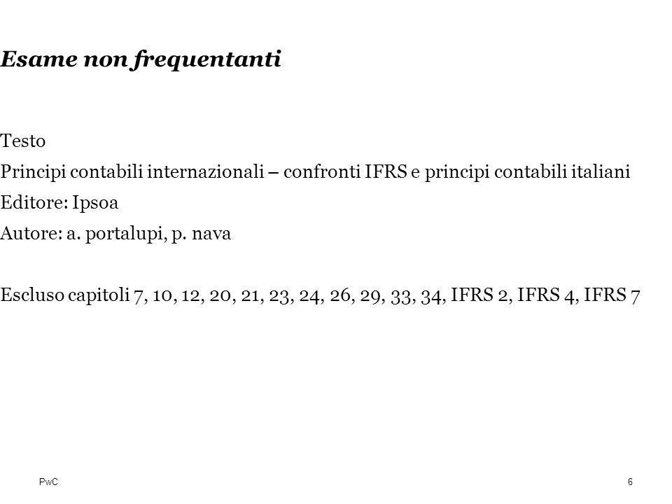 PwC Esame non frequentanti Testo Principi contabili internazionali – confronti IFRS e principi contabili italiani Editore: Ipsoa Autore: a. portalupi,