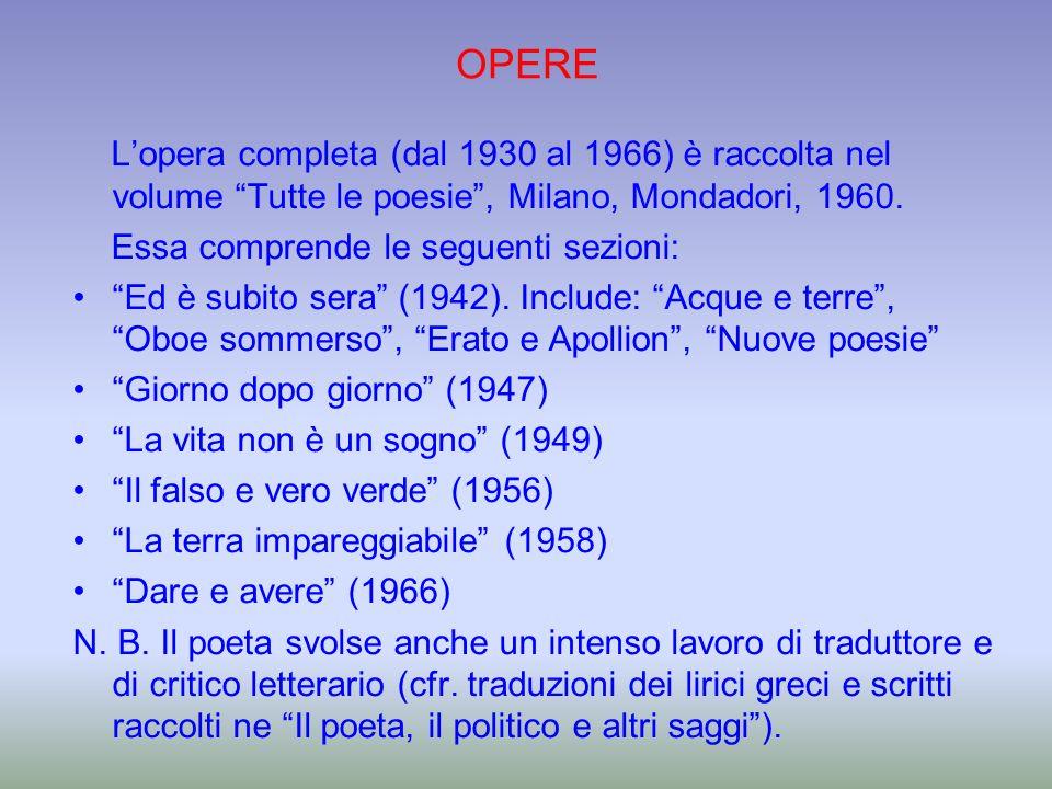 OPERE Lopera completa (dal 1930 al 1966) è raccolta nel volume Tutte le poesie, Milano, Mondadori, 1960. Essa comprende le seguenti sezioni: Ed è subi