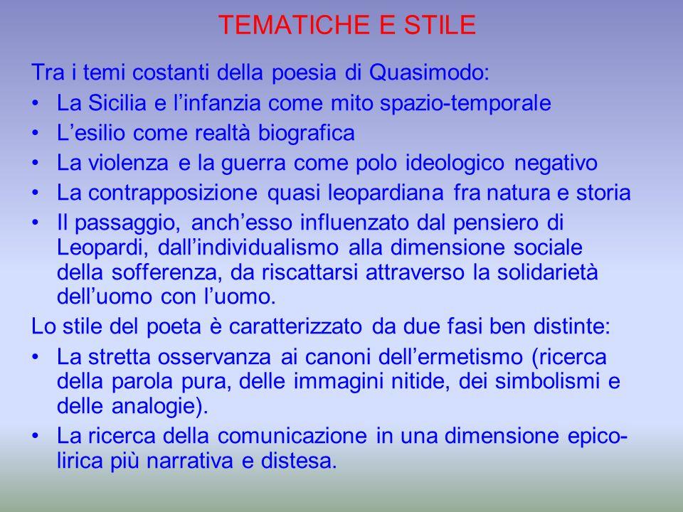 TEMATICHE E STILE Tra i temi costanti della poesia di Quasimodo: La Sicilia e linfanzia come mito spazio-temporale Lesilio come realtà biografica La v
