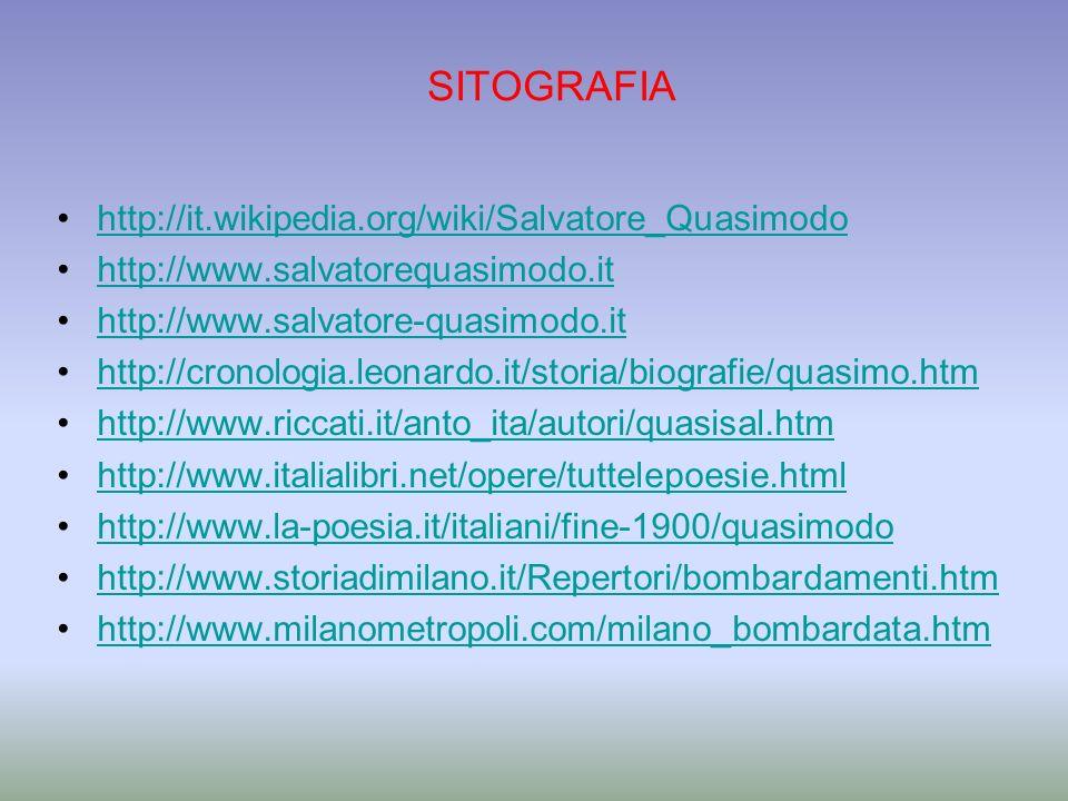SITOGRAFIA http://it.wikipedia.org/wiki/Salvatore_Quasimodo http://www.salvatorequasimodo.it http://www.salvatore-quasimodo.it http://cronologia.leona
