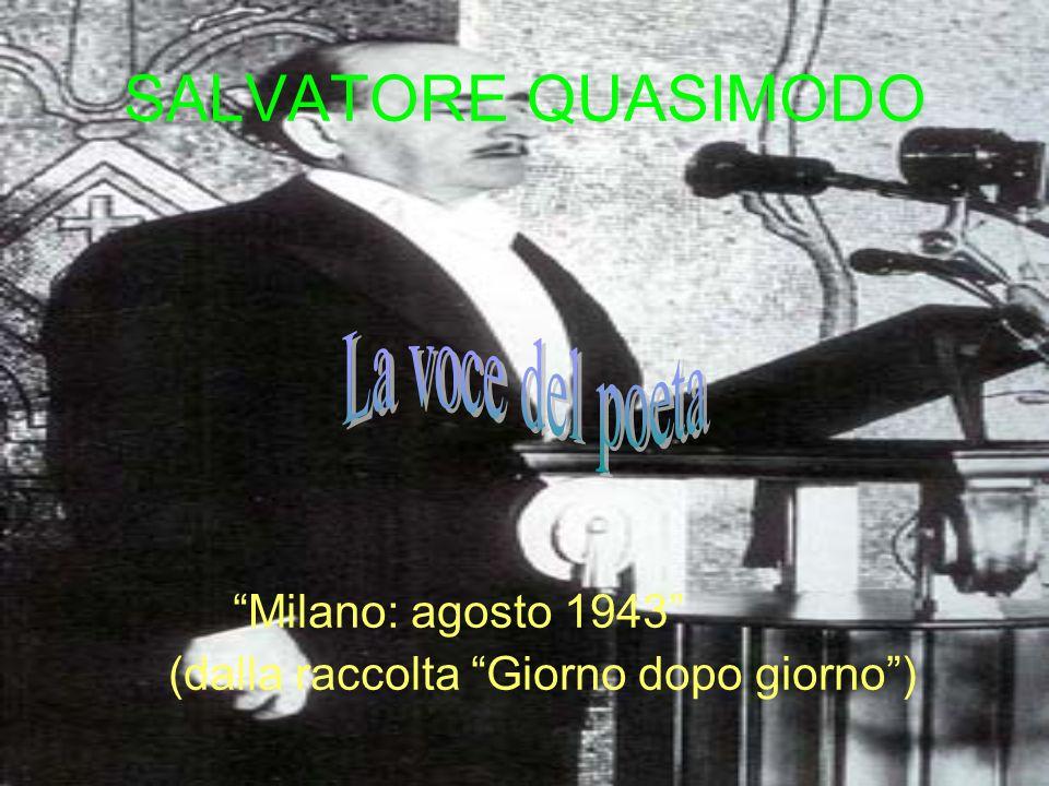SALVATORE QUASIMODO Milano: agosto 1943 (dalla raccolta Giorno dopo giorno)