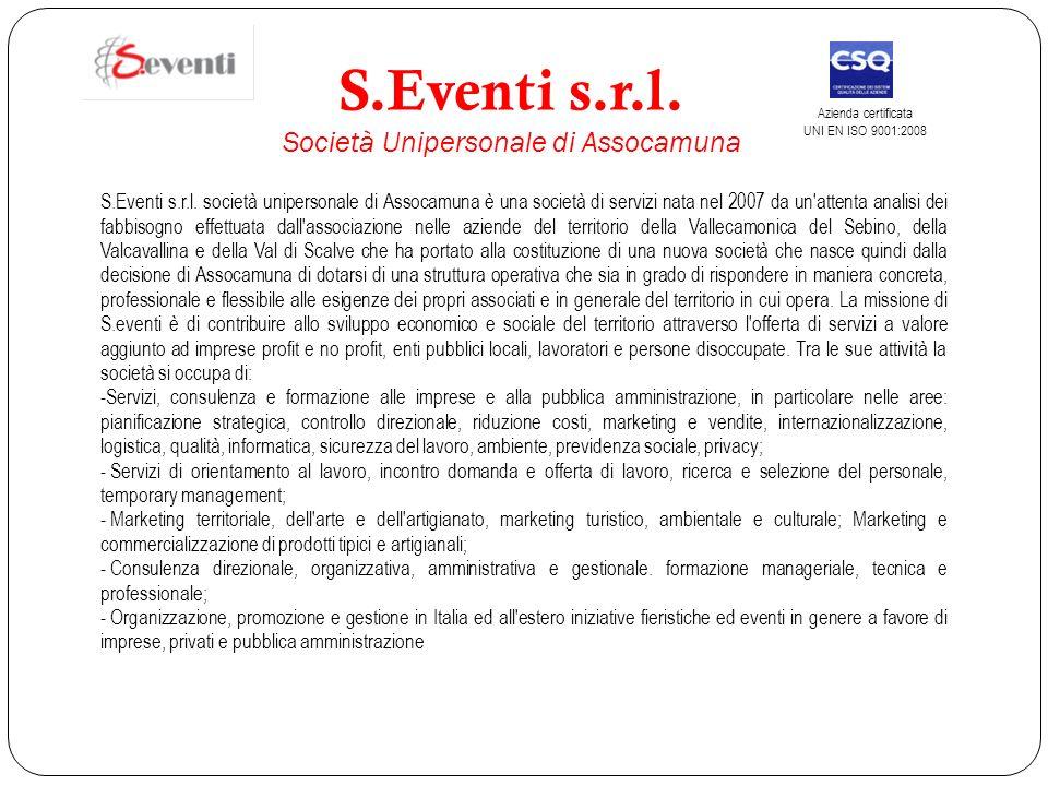 S.Eventi s.r.l. Società Unipersonale di Assocamuna Azienda certificata UNI EN ISO 9001:2008 S.Eventi s.r.l. società unipersonale di Assocamuna è una s