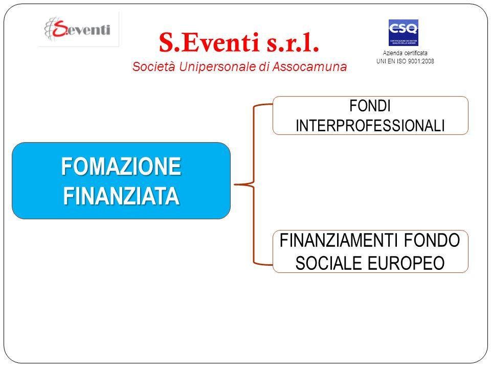 FOMAZIONE FINANZIATA FONDI INTERPROFESSIONALI FINANZIAMENTI FONDO SOCIALE EUROPEO S.Eventi s.r.l. Società Unipersonale di Assocamuna Azienda certifica