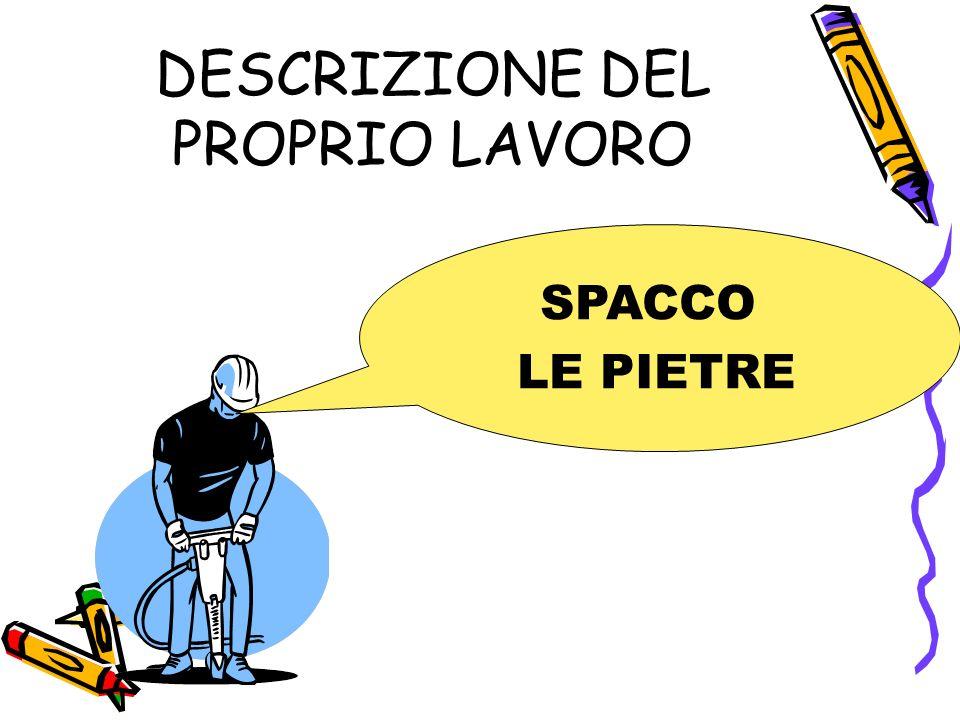 DESCRIZIONE DEL PROPRIO LAVORO SPACCO LE PIETRE