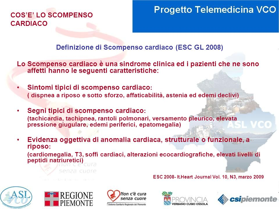 COSE LO SCOMPENSO CARDIACO Lo scompenso cardiaco può essere : Acuto indica condizioni patologiche come lEPA cardiogeno (da improvvisa insufficienza di pompa del ventricolo sinistro) e lo Shock Cardiogeno, Cronico: è la forma più frequente di Scompenso cardiaco, ed è caratterizzato da frequenti riacutizzazioni ed accessi ospedalieri.