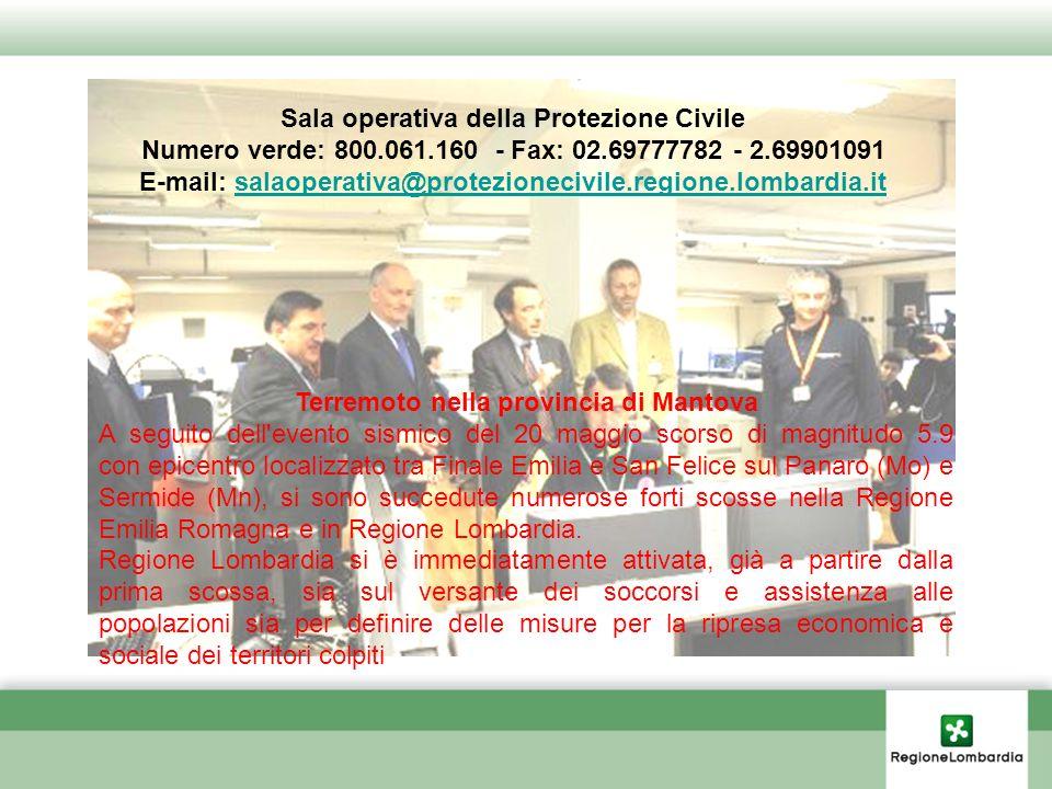 Sala operativa della Protezione Civile Numero verde: 800.061.160 - Fax: 02.69777782 - 2.69901091 E-mail: salaoperativa@protezionecivile.regione.lombar