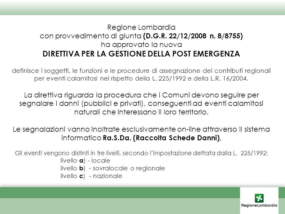 Regione Lombardia con provvedimento di giunta (D.G.R. 22/12/2008 n. 8/8755) ha approvato la nuova DIRETTIVA PER LA GESTIONE DELLA POST EMERGENZA defin