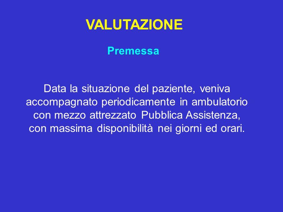 VALUTAZIONE Data la situazione del paziente, veniva accompagnato periodicamente in ambulatorio con mezzo attrezzato Pubblica Assistenza, con massima d