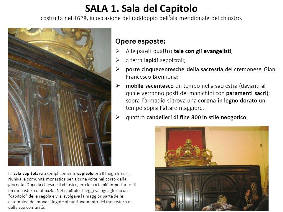 SALA 1. Sala del Capitolo costruita nel 1628, in occasione del raddoppio dellala meridionale del chiostro. Opere esposte: Alle pareti quattro tele con