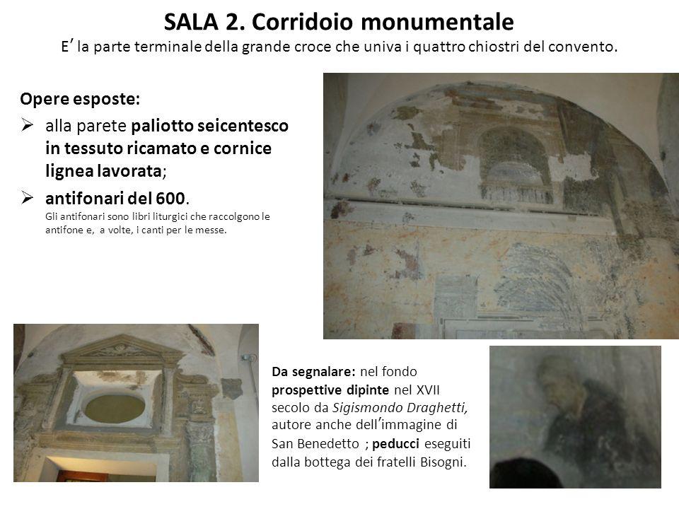 SALA 2. Corridoio monumentale E la parte terminale della grande croce che univa i quattro chiostri del convento. Opere esposte: alla parete paliotto s