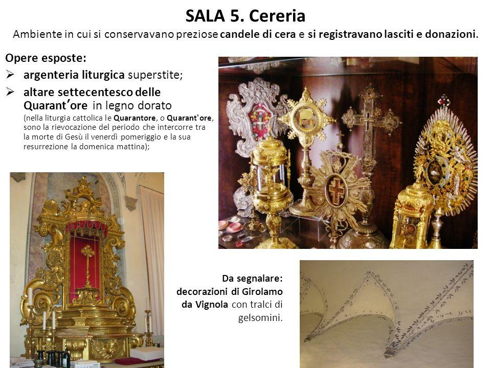 SALA 5. Cereria Ambiente in cui si conservavano preziose candele di cera e si registravano lasciti e donazioni. Opere esposte: argenteria liturgica su