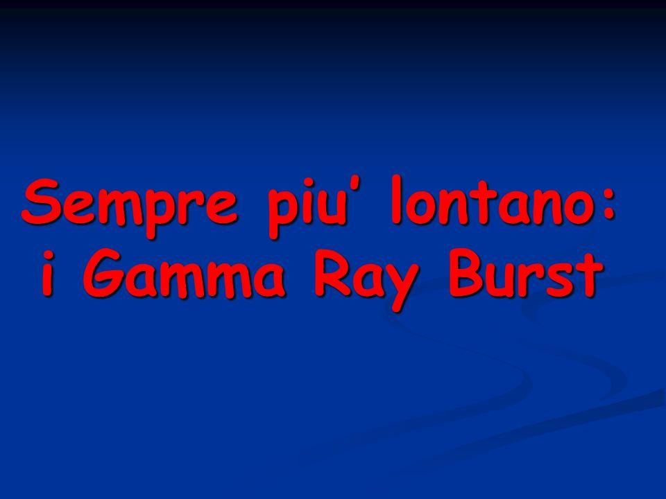 Sempre piu lontano: i Gamma Ray Burst