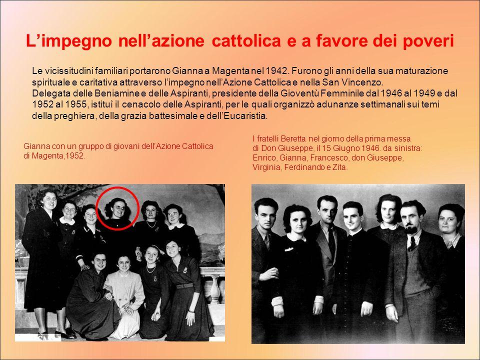 Le vicissitudini familiari portarono Gianna a Magenta nel 1942. Furono gli anni della sua maturazione spirituale e caritativa attraverso limpegno nell