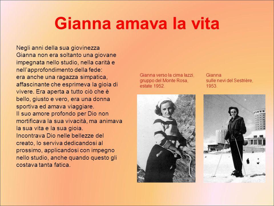 Negli anni della sua giovinezza Gianna non era soltanto una giovane impegnata nello studio, nella carità e nellapprofondimento della fede: era anche u