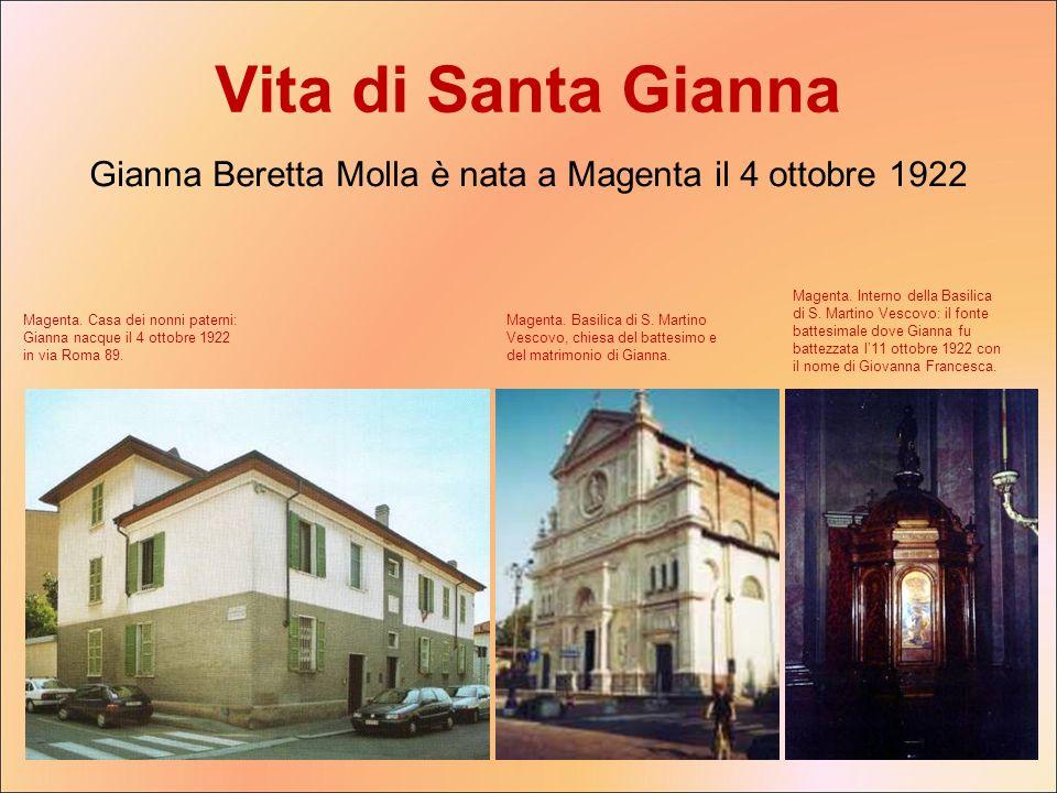Vita di Santa Gianna Gianna Beretta Molla è nata a Magenta il 4 ottobre 1922 Magenta. Basilica di S. Martino Vescovo, chiesa del battesimo e del matri