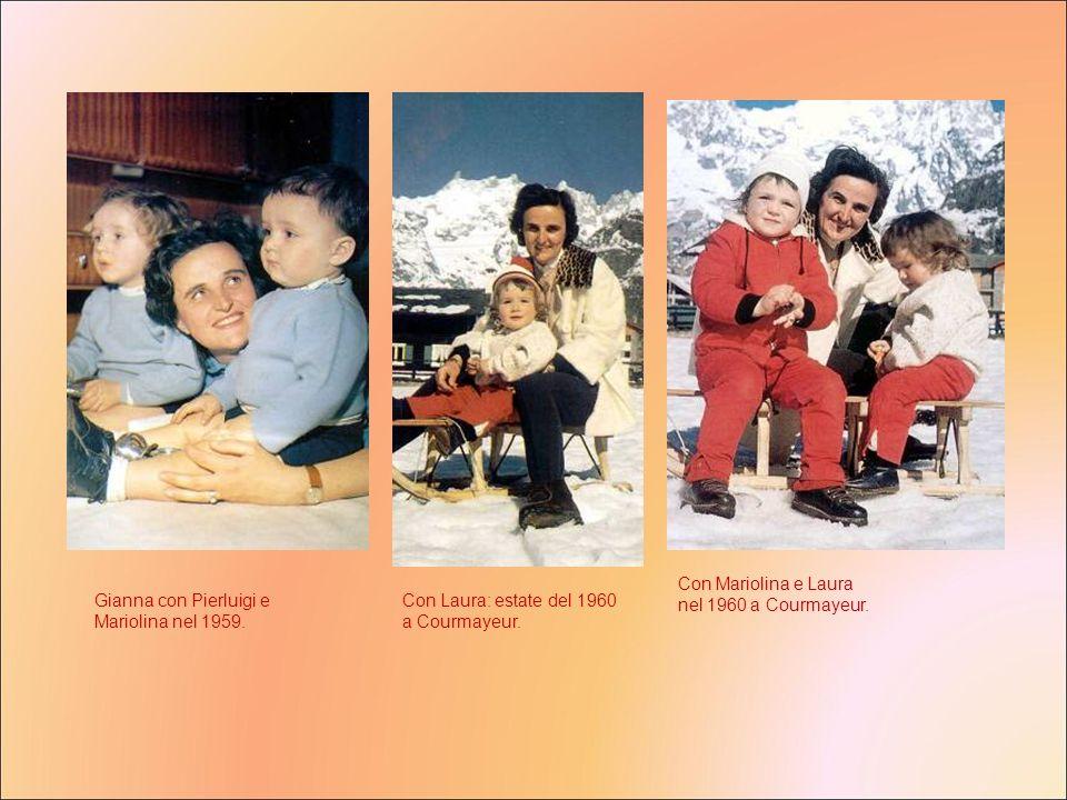 Gianna con Pierluigi e Mariolina nel 1959. Con Mariolina e Laura nel 1960 a Courmayeur. Con Laura: estate del 1960 a Courmayeur.