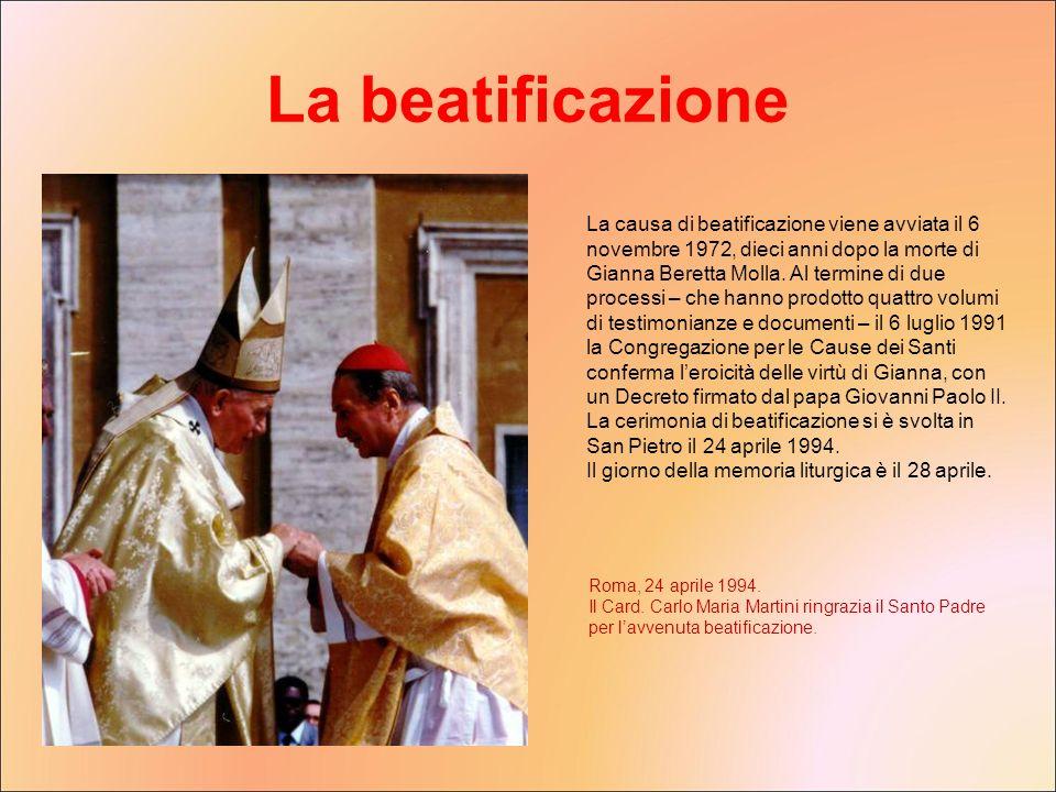 La causa di beatificazione viene avviata il 6 novembre 1972, dieci anni dopo la morte di Gianna Beretta Molla. Al termine di due processi – che hanno