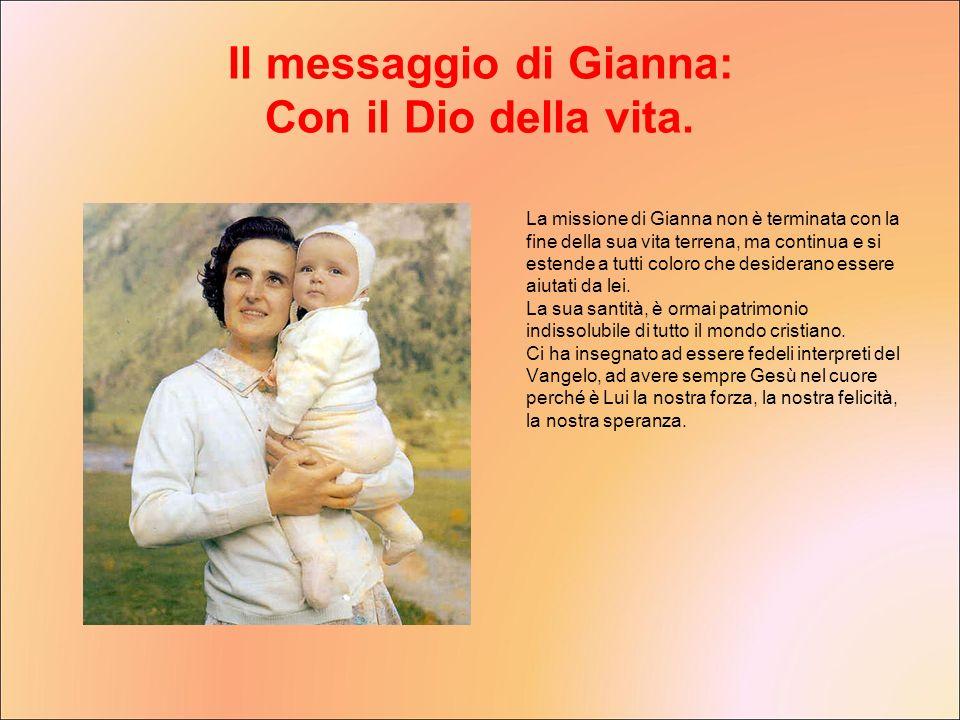 La missione di Gianna non è terminata con la fine della sua vita terrena, ma continua e si estende a tutti coloro che desiderano essere aiutati da lei