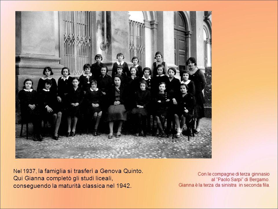 Nel 1937, la famiglia si trasferì a Genova Quinto. Qui Gianna completò gli studi liceali, conseguendo la maturità classica nel 1942. Con le compagne d