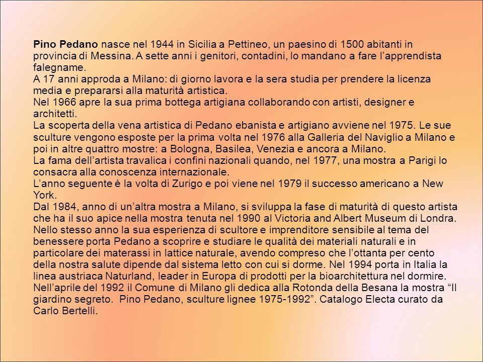Pino Pedano nasce nel 1944 in Sicilia a Pettineo, un paesino di 1500 abitanti in provincia di Messina. A sette anni i genitori, contadini, lo mandano