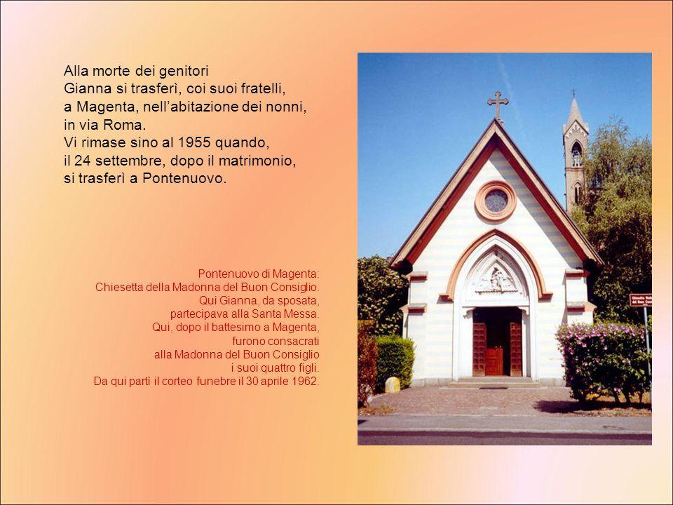 Alla morte dei genitori Gianna si trasferì, coi suoi fratelli, a Magenta, nellabitazione dei nonni, in via Roma. Vi rimase sino al 1955 quando, il 24