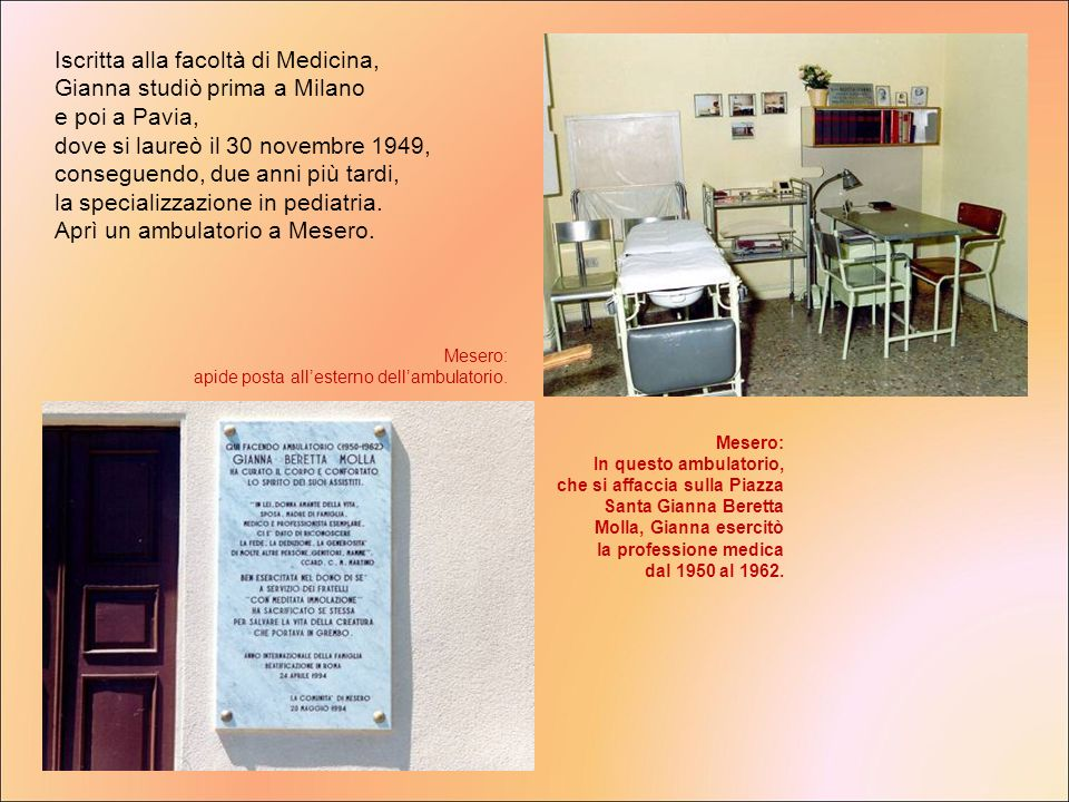 Iscritta alla facoltà di Medicina, Gianna studiò prima a Milano e poi a Pavia, dove si laureò il 30 novembre 1949, conseguendo, due anni più tardi, la