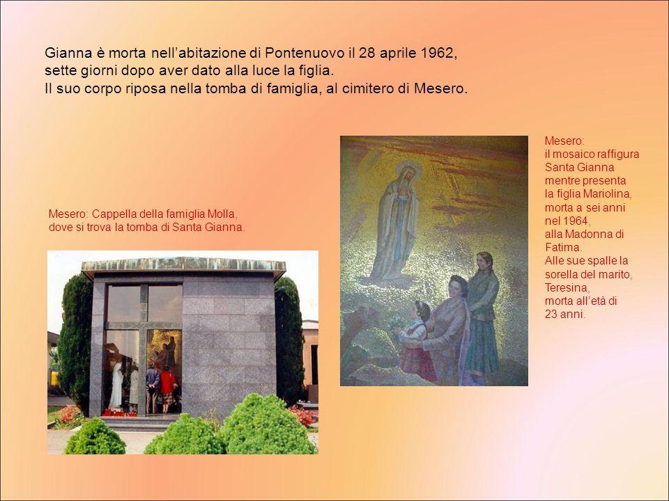 Gianna è morta nellabitazione di Pontenuovo il 28 aprile 1962, sette giorni dopo aver dato alla luce la figlia. Il suo corpo riposa nella tomba di fam