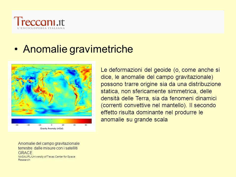 Anomalie gravimetriche Le deformazioni del geoide (o, come anche si dice, le anomalie del campo gravitazionale) possono trarre origine sia da una dist