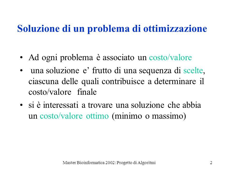 Master Bioinformatica 2002: Progetto di Algoritmi13 Applicando lo schema greedy: Oggetti: le attivita Appetibilita: tempo di fine Ordiniamo le attivita per tempo di fine visita non decrescente.