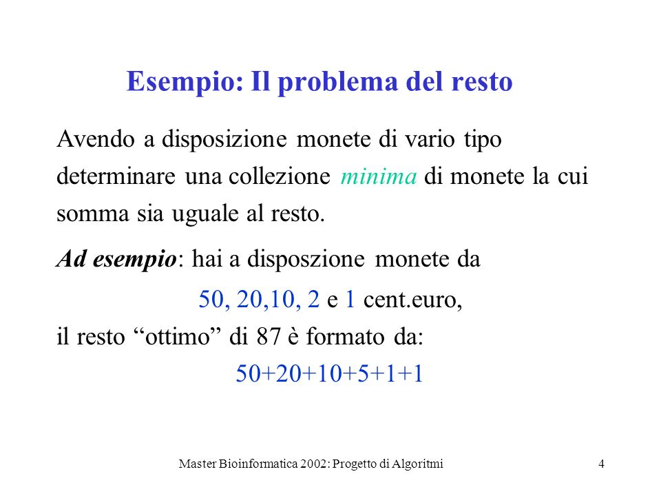 Master Bioinformatica 2002: Progetto di Algoritmi15 Activity_selector(s, f) A sia {a 1, a 2, …a n } ordinata in modo che f 1, f 2,… f n A = {1} j 1 for i = 2 to n do if s i f j then A A {i} j i return A