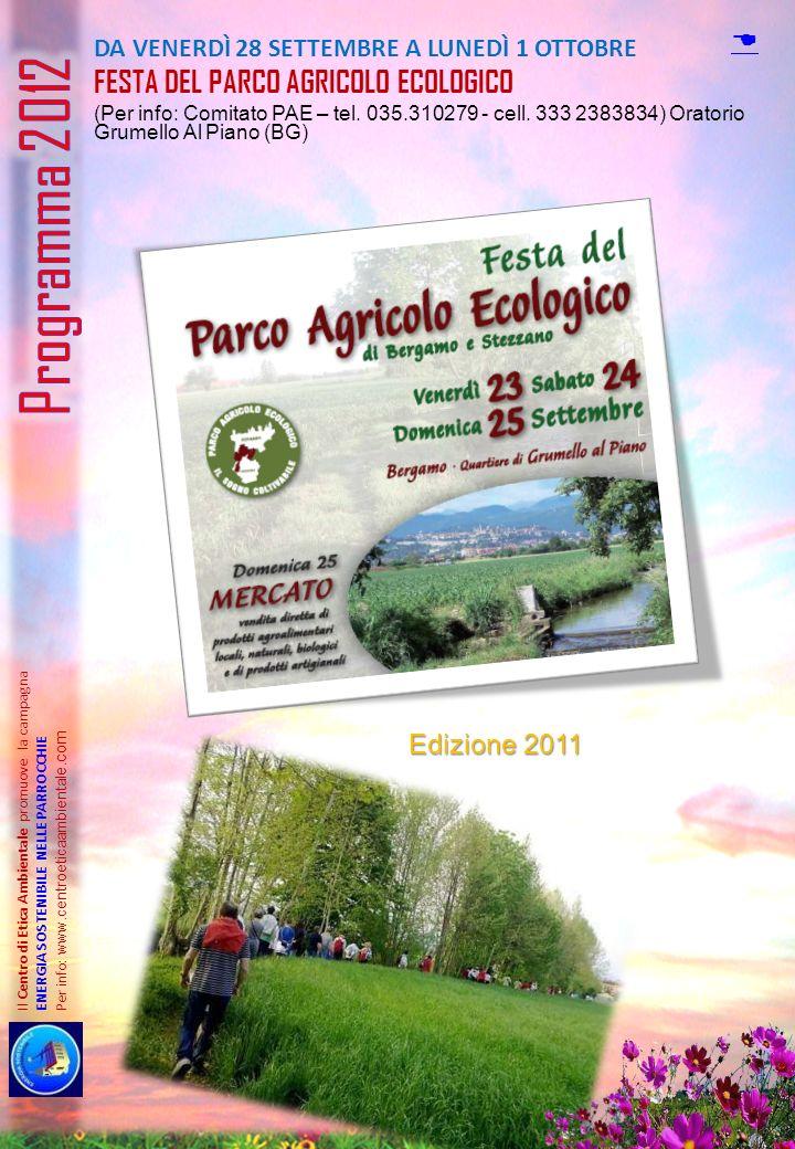 DA VENERDÌ 28 SETTEMBRE A LUNEDÌ 1 OTTOBRE FESTA DEL PARCO AGRICOLO ECOLOGICO (Per info: Comitato PAE – tel. 035.310279 - cell. 333 2383834) Oratorio